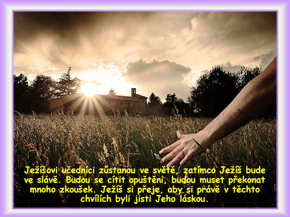 Ježíšovi učedníci zůstanou ve světě, zatímco Ježíš bude ve slávě