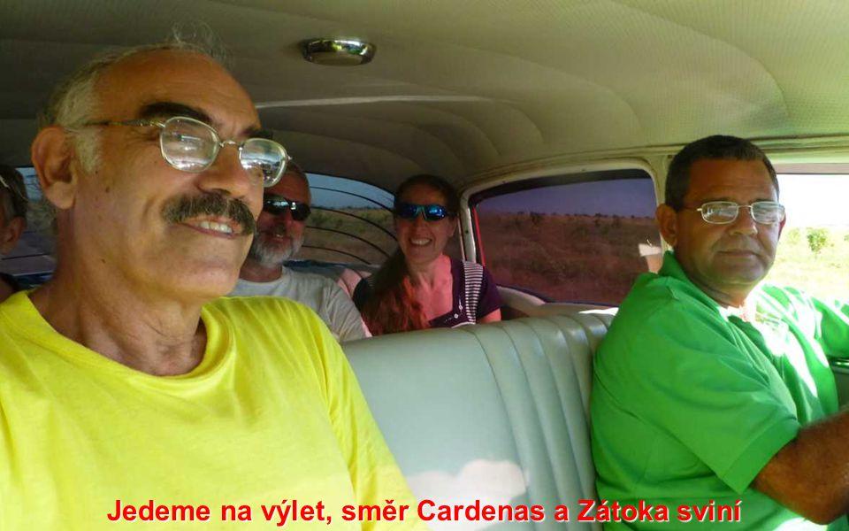 Jedeme na výlet, směr Cardenas a Zátoka sviní