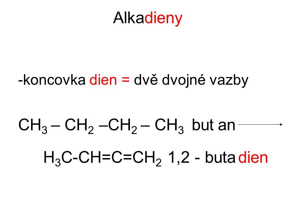 Alkadieny CH3 – CH2 –CH2 – CH3 but an H3C-CH=C=CH2 1,2 - buta dien