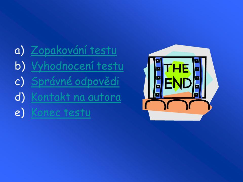 Zopakování testu Vyhodnocení testu Správné odpovědi Kontakt na autora Konec testu