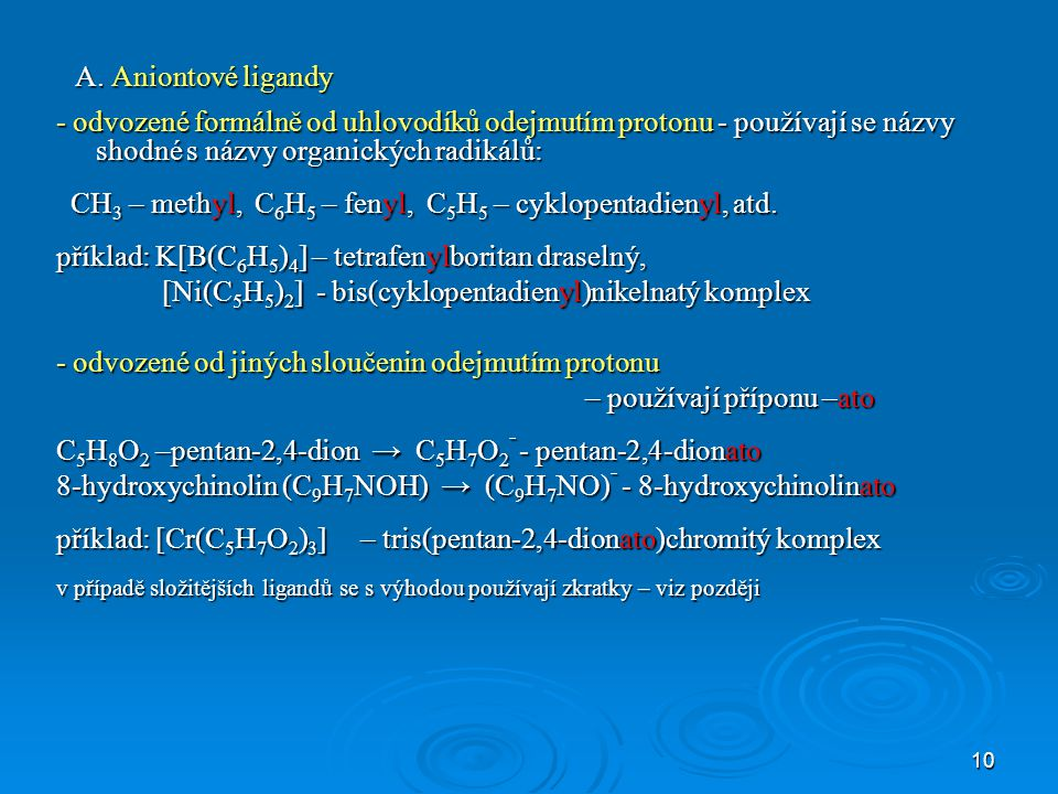 CH3 – methyl, C6H5 – fenyl, C5H5 – cyklopentadienyl, atd.