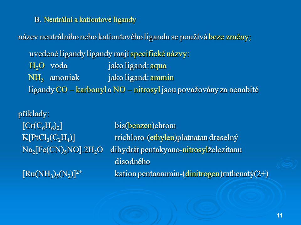 B. Neutrální a kationtové ligandy