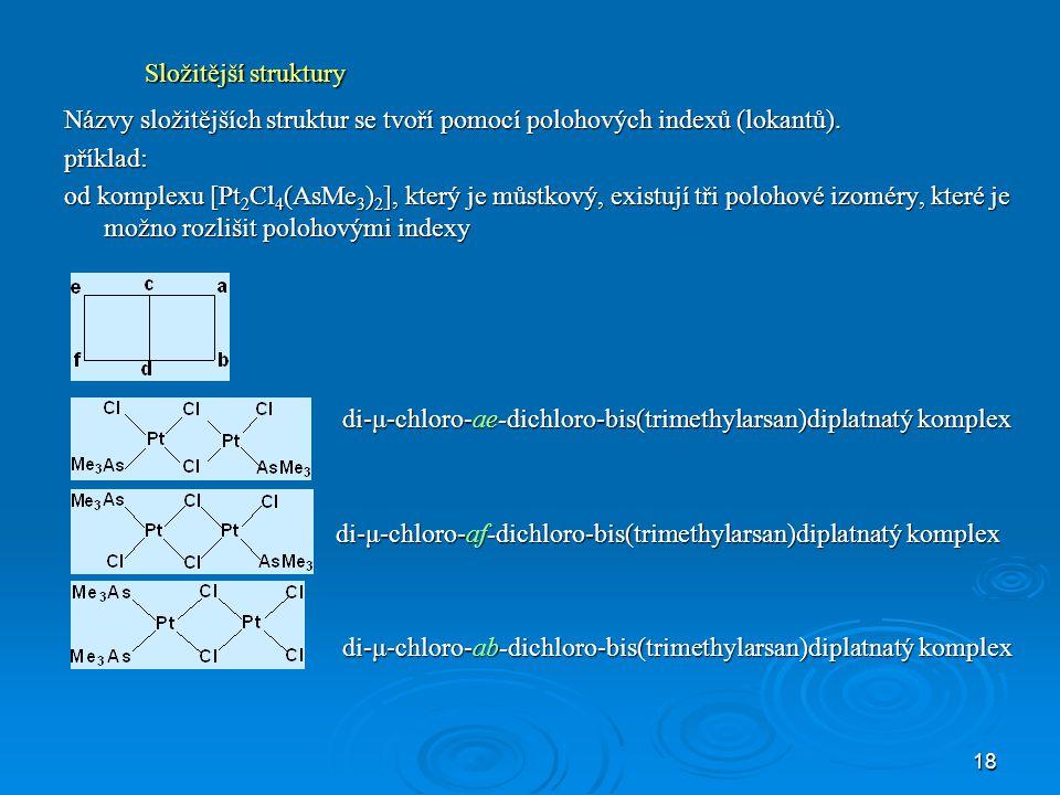 Složitější struktury Názvy složitějších struktur se tvoří pomocí polohových indexů (lokantů). příklad: