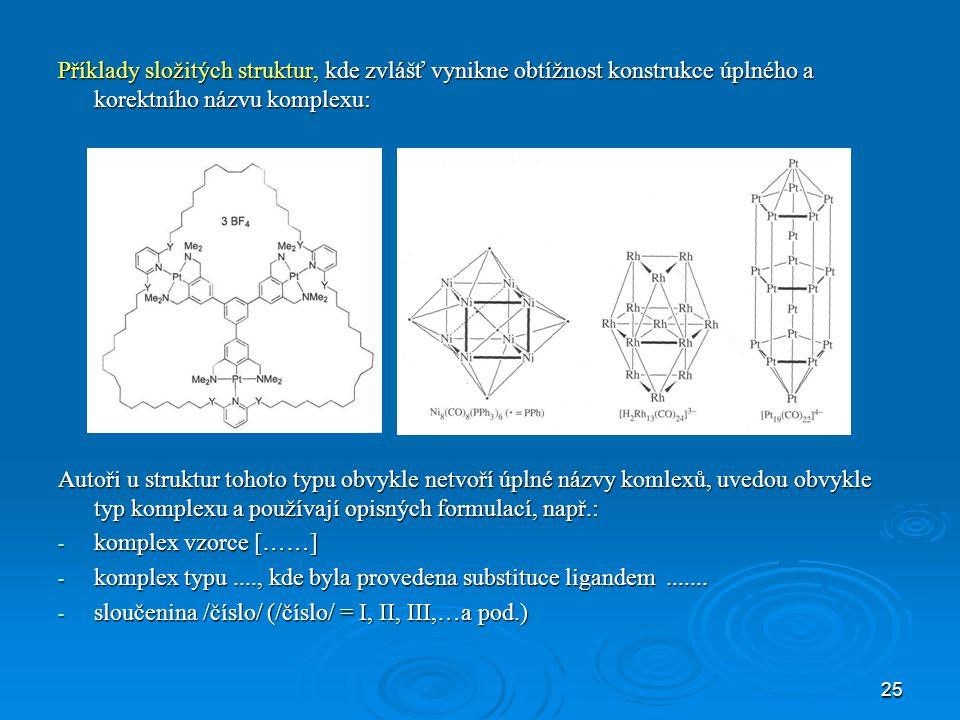Příklady složitých struktur, kde zvlášť vynikne obtížnost konstrukce úplného a korektního názvu komplexu:
