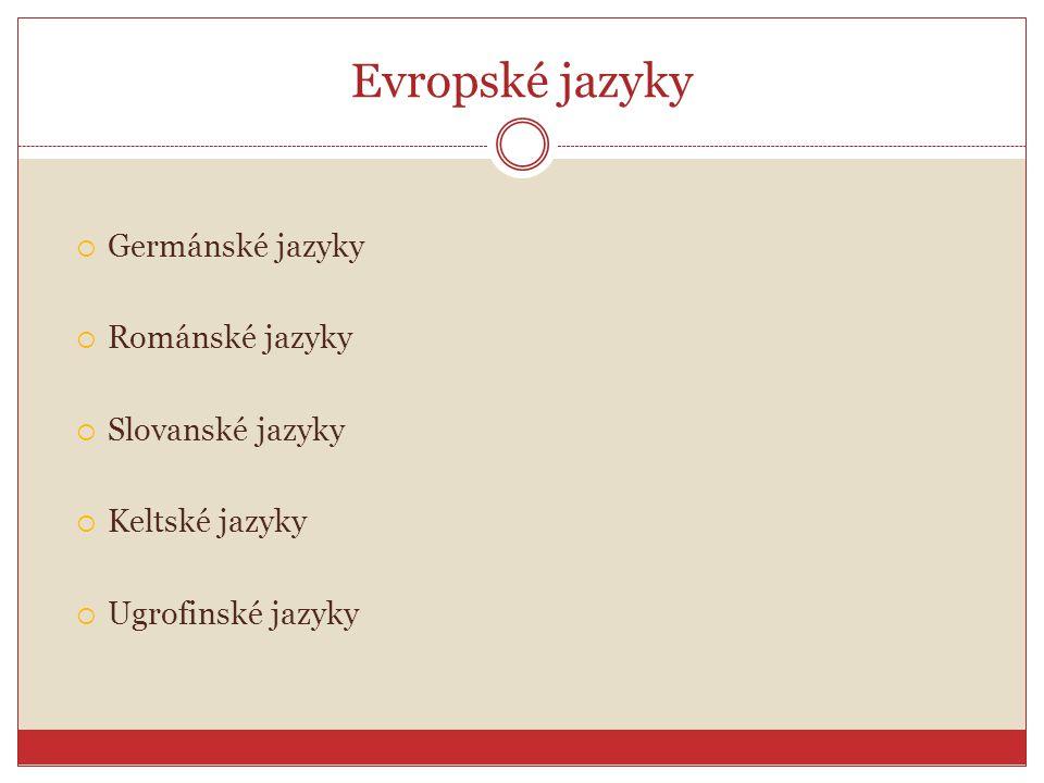 Evropské jazyky Germánské jazyky Románské jazyky Slovanské jazyky