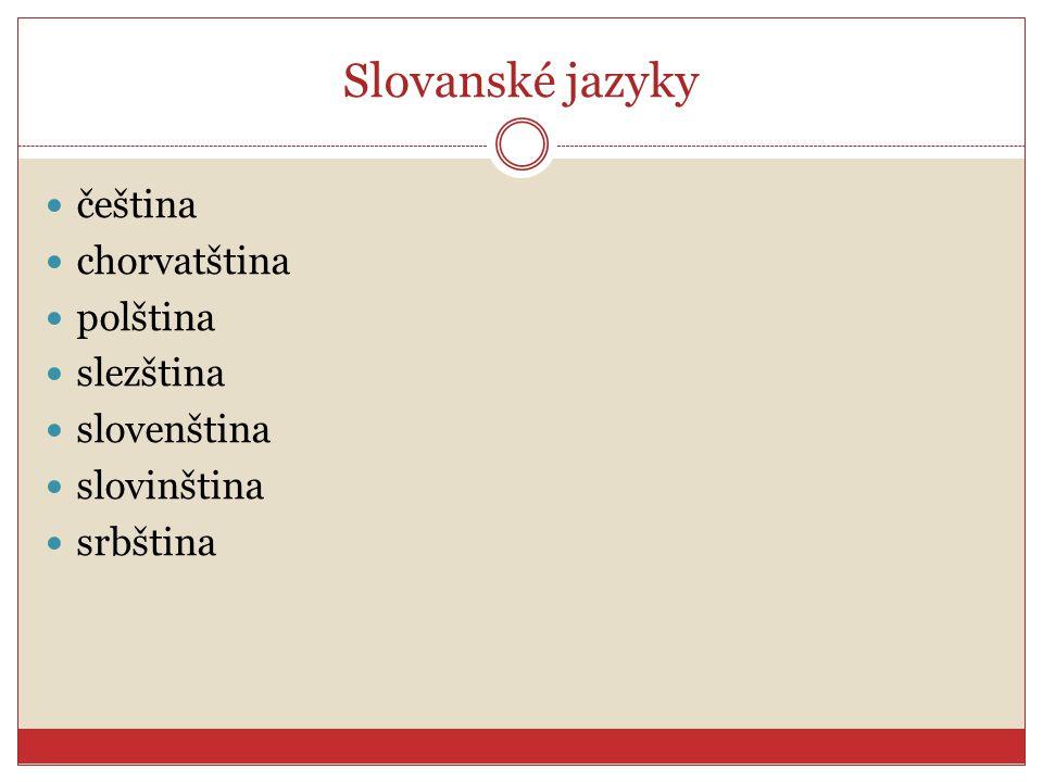 Slovanské jazyky čeština chorvatština polština slezština slovenština