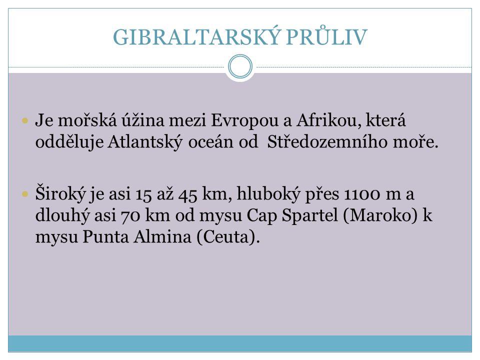 GIBRALTARSKÝ PRŮLIV Je mořská úžina mezi Evropou a Afrikou, která odděluje Atlantský oceán od Středozemního moře.