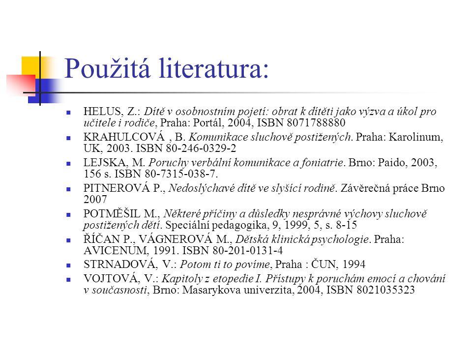 Použitá literatura: HELUS, Z.: Dítě v osobnostním pojetí: obrat k dítěti jako výzva a úkol pro učitele i rodiče, Praha: Portál, 2004, ISBN 8071788880.