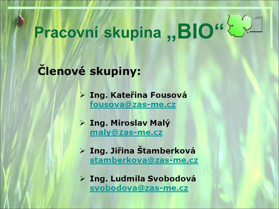 """""""BIO Pracovní skupina Členové skupiny: Ing. Kateřina Fousová"""