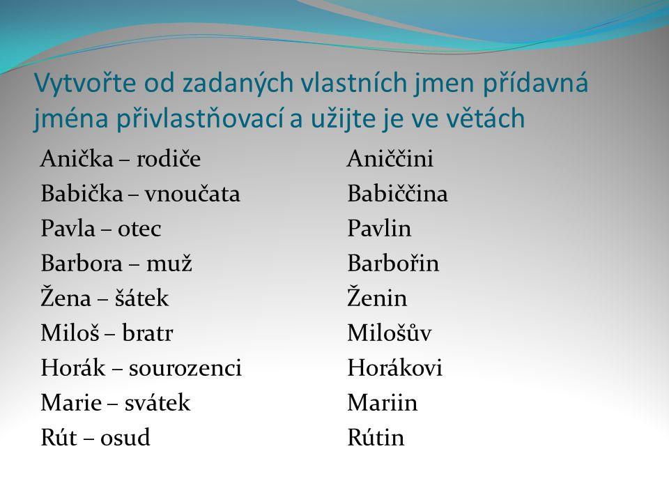 Vytvořte od zadaných vlastních jmen přídavná jména přivlastňovací a užijte je ve větách