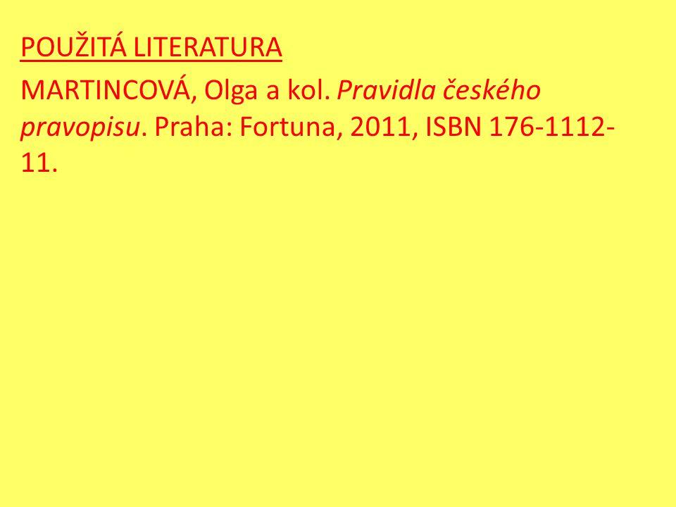 POUŽITÁ LITERATURA MARTINCOVÁ, Olga a kol. Pravidla českého pravopisu