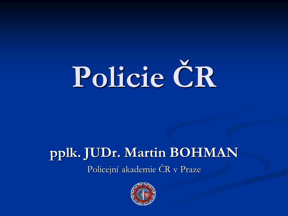 pplk. JUDr. Martin BOHMAN Policejní akademie ČR v Praze