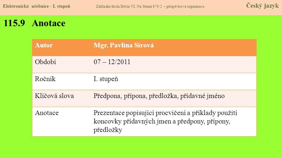 115.9 Anotace Autor Mgr. Pavlína Sirová Období 07 – 12/2011 Ročník