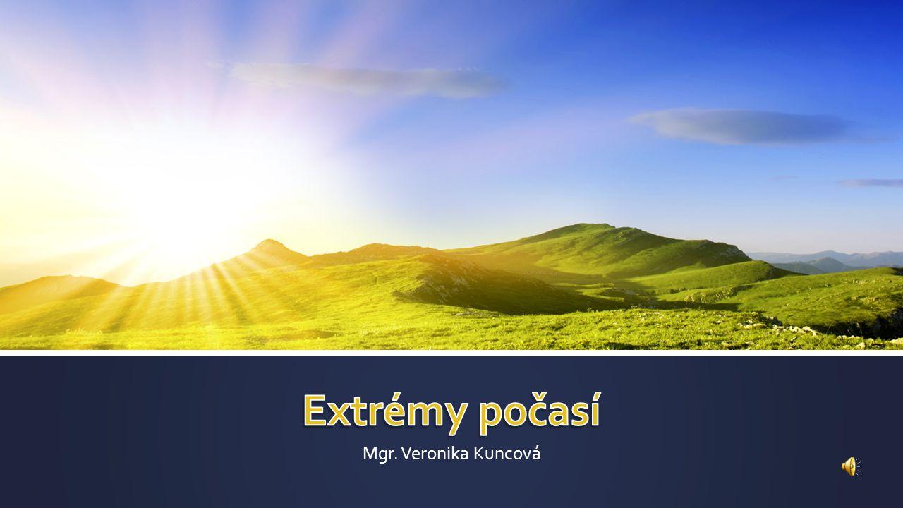 Extrémy počasí Mgr. Veronika Kuncová