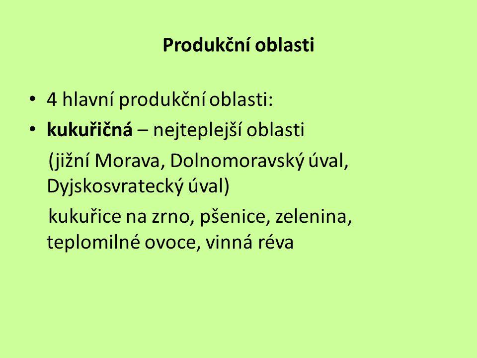 Produkční oblasti 4 hlavní produkční oblasti: kukuřičná – nejteplejší oblasti. (jižní Morava, Dolnomoravský úval, Dyjskosvratecký úval)