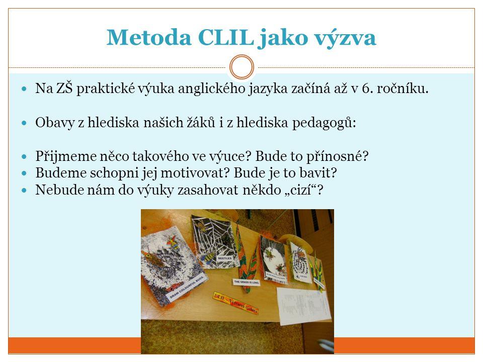 Metoda CLIL jako výzva Na ZŠ praktické výuka anglického jazyka začíná až v 6. ročníku. Obavy z hlediska našich žáků i z hlediska pedagogů:
