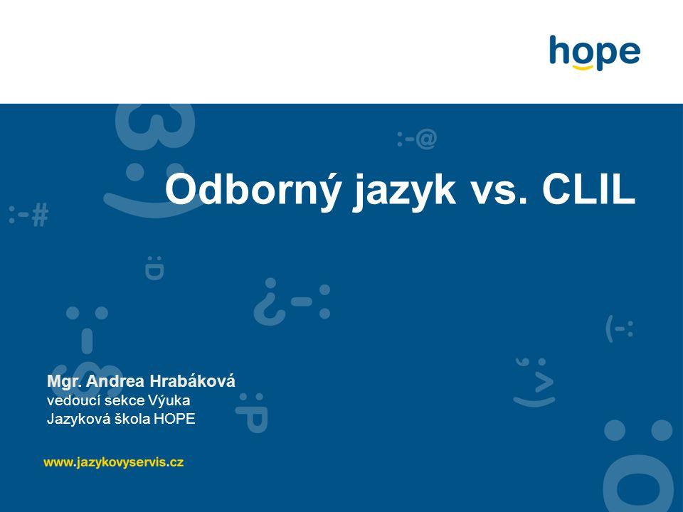 Odborný jazyk vs. CLIL Mgr. Andrea Hrabáková vedoucí sekce Výuka