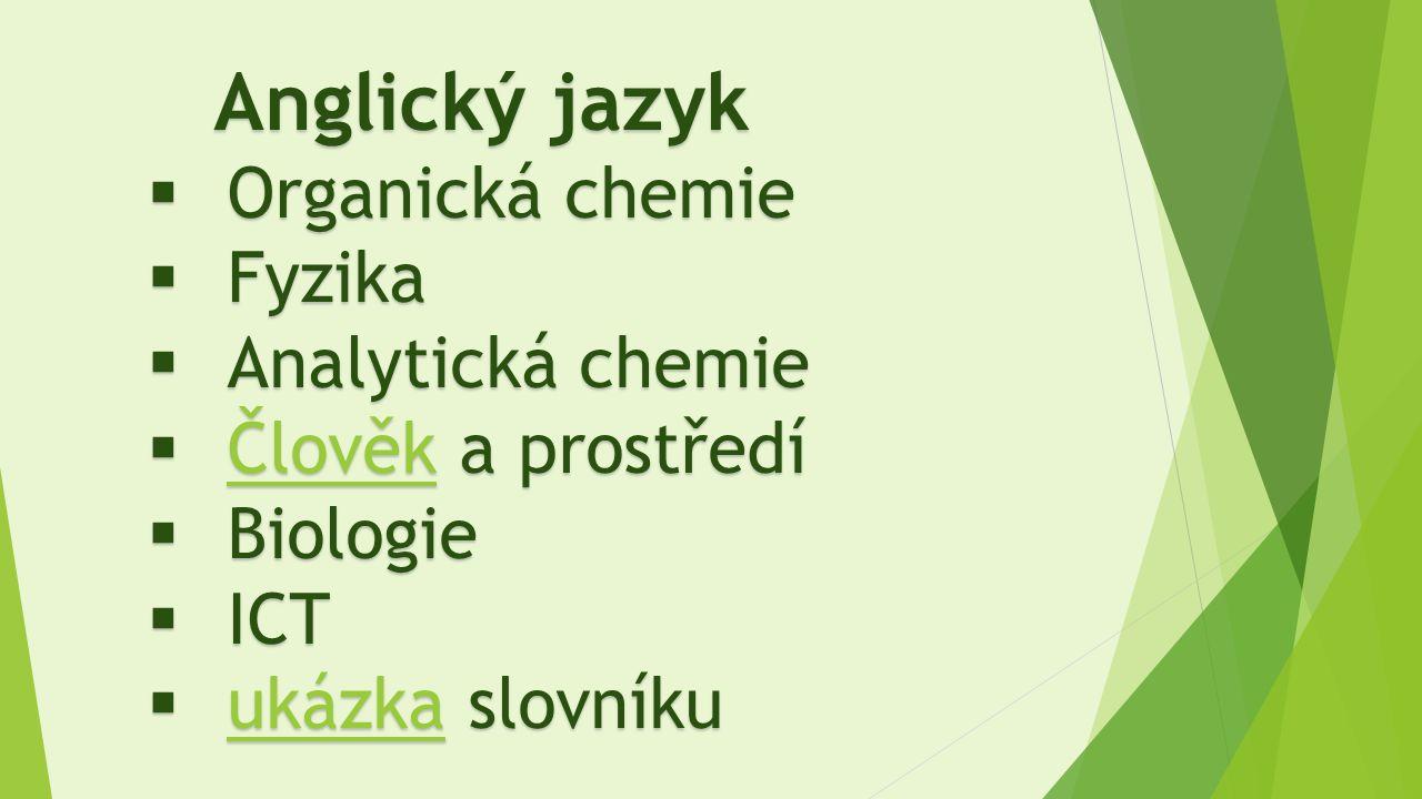 Anglický jazyk Organická chemie Fyzika Analytická chemie