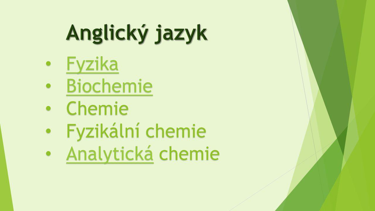 Anglický jazyk Fyzika Biochemie Chemie Fyzikální chemie