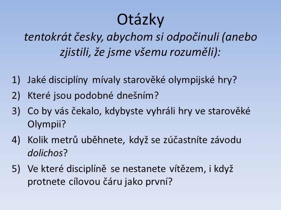 Otázky tentokrát česky, abychom si odpočinuli (anebo zjistili, že jsme všemu rozuměli):