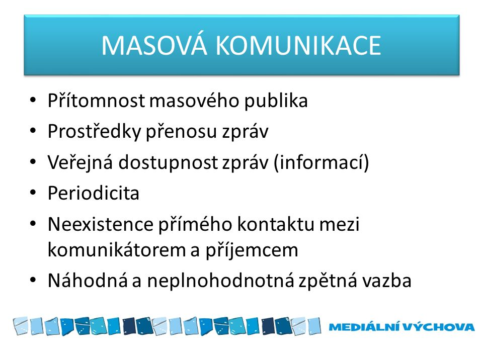 MASOVÁ KOMUNIKACE Přítomnost masového publika Prostředky přenosu zpráv