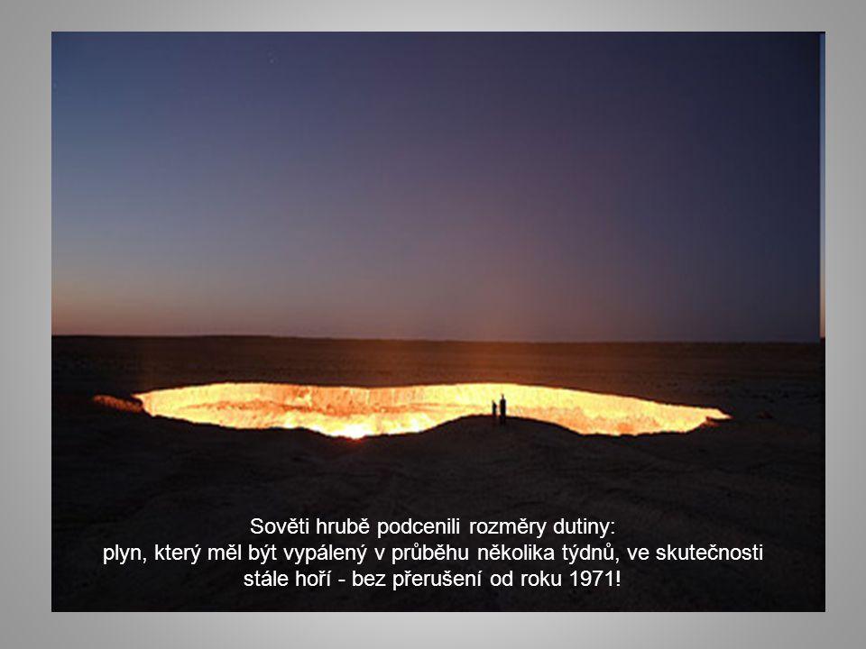 Sověti hrubě podcenili rozměry dutiny: plyn, který měl být vypálený v průběhu několika týdnů, ve skutečnosti stále hoří - bez přerušení od roku 1971!