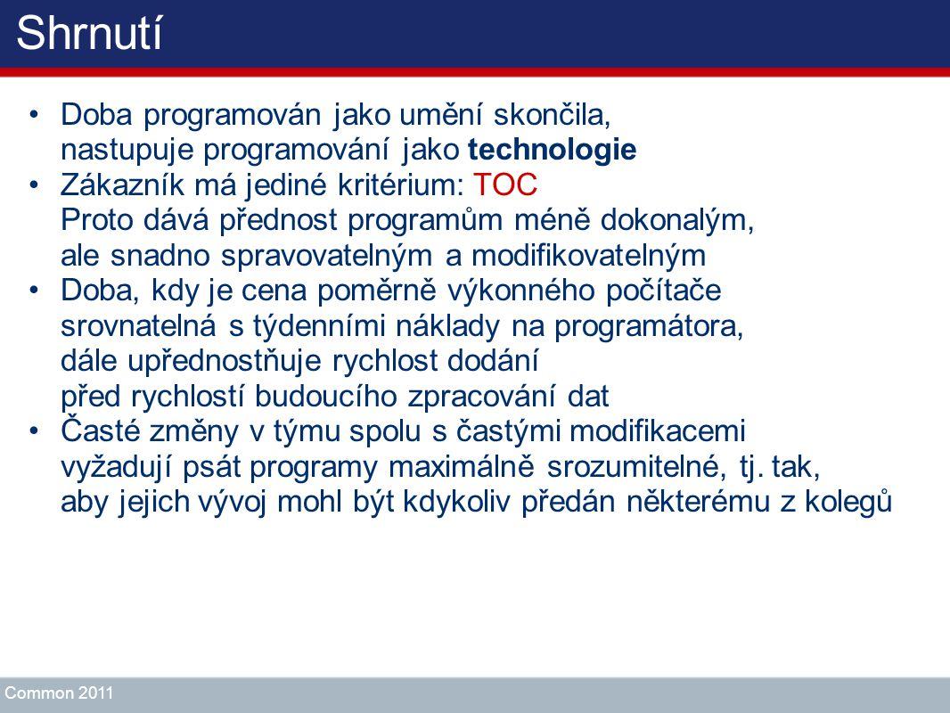 Shrnutí Doba programován jako umění skončila, nastupuje programování jako technologie.