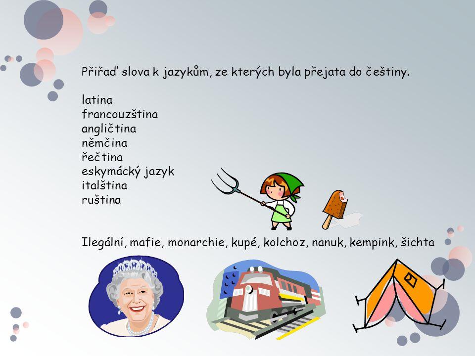 Přiřaď slova k jazykům, ze kterých byla přejata do češtiny.