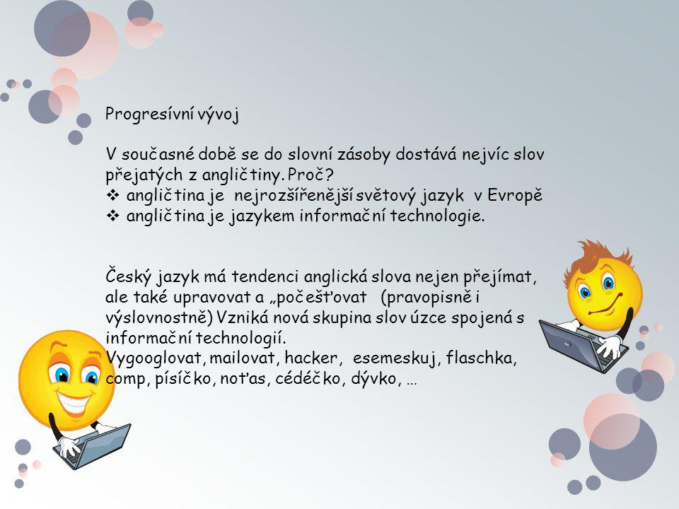 Progresívní vývoj V současné době se do slovní zásoby dostává nejvíc slov přejatých z angličtiny. Proč