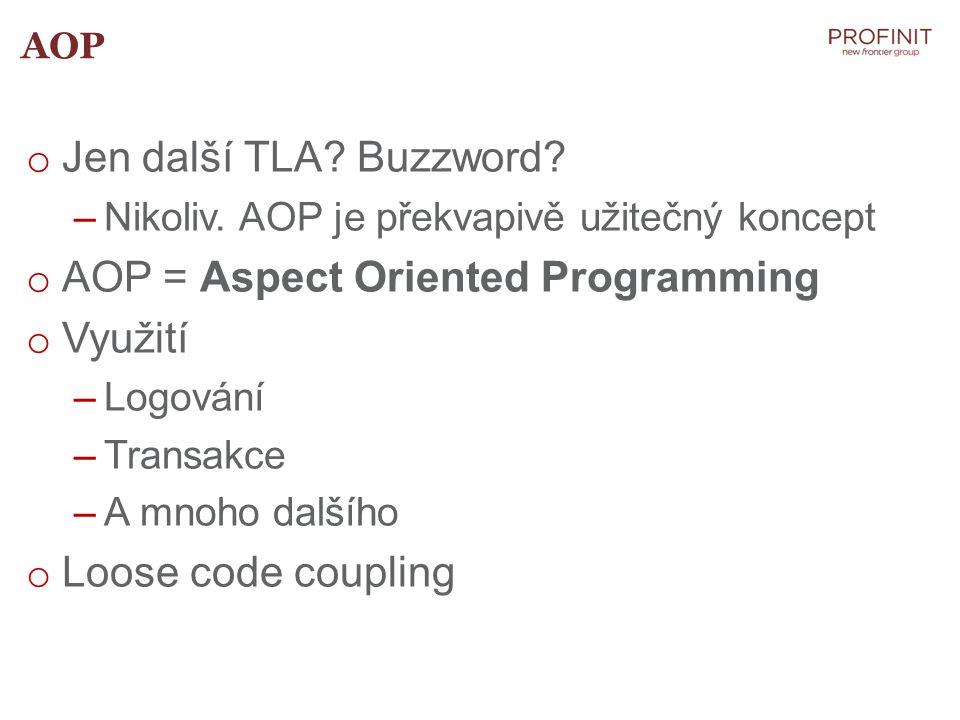 AOP = Aspect Oriented Programming Využití