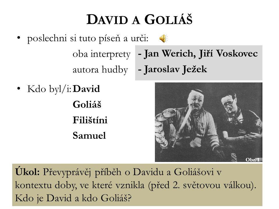 David a Goliáš poslechni si tuto píseň a urči: oba interprety