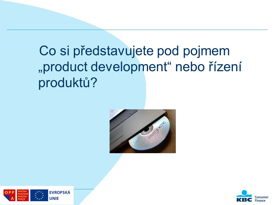 """Co si představujete pod pojmem """"product development nebo řízení produktů"""