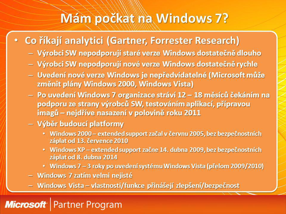 cLI322 Mám počkat na Windows 7 Co říkají analytici (Gartner, Forrester Research) Výrobci SW nepodporují staré verze Windows dostatečně dlouho.