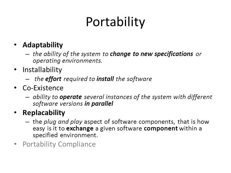 Portability Adaptability Installability Co-Existence Replacability