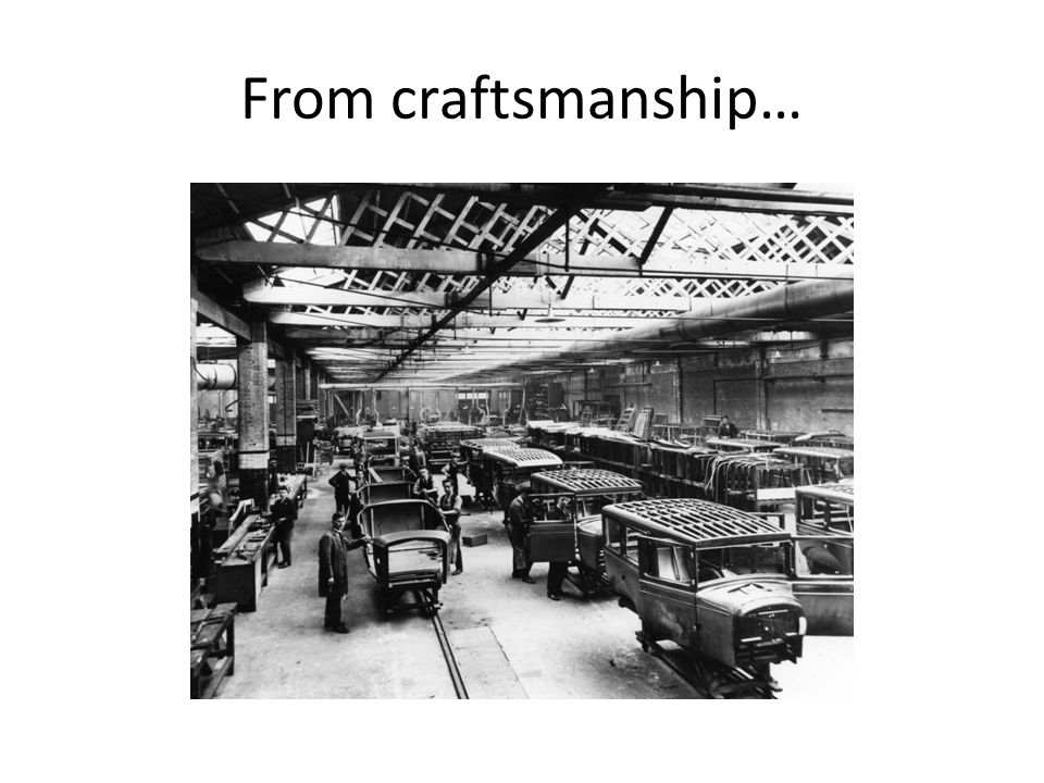 From craftsmanship…