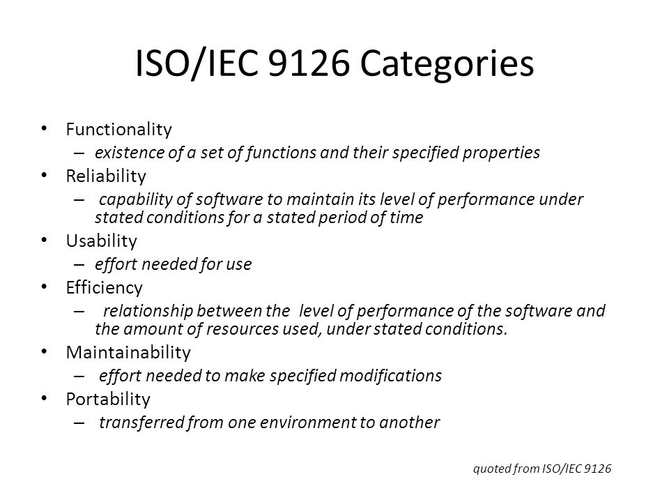 ISO/IEC 9126 Categories Functionality Reliability Usability Efficiency