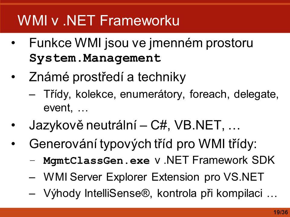 WMI v .NET Frameworku Funkce WMI jsou ve jmenném prostoru System.Management. Známé prostředí a techniky.