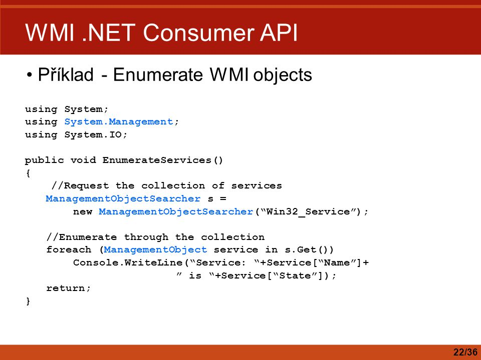 WMI .NET Consumer API Příklad - Enumerate WMI objects using System;