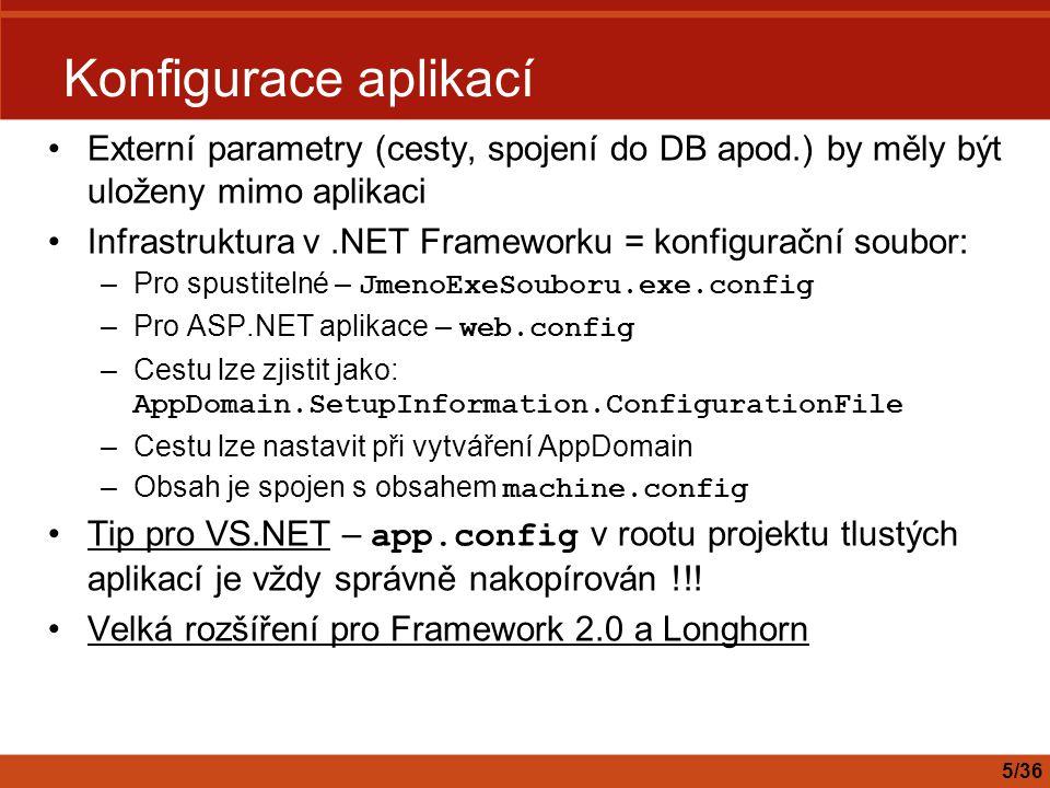 Konfigurace aplikací Externí parametry (cesty, spojení do DB apod.) by měly být uloženy mimo aplikaci.