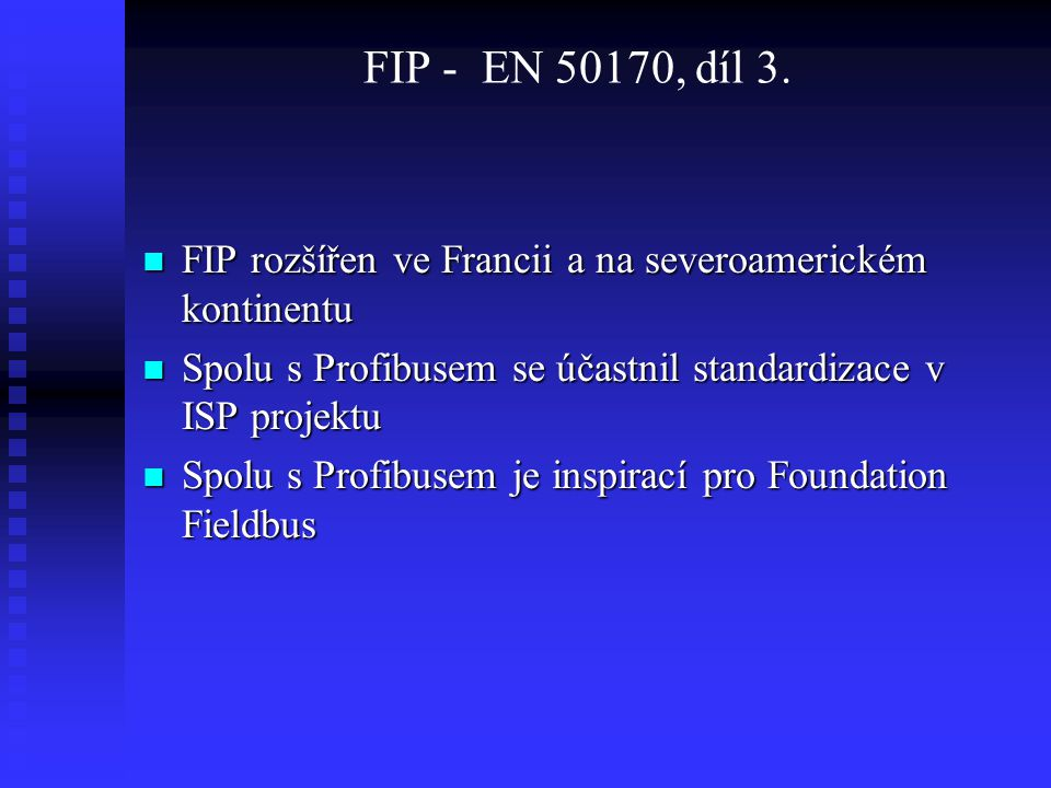 FIP - EN 50170, díl 3. FIP rozšířen ve Francii a na severoamerickém kontinentu. Spolu s Profibusem se účastnil standardizace v ISP projektu.
