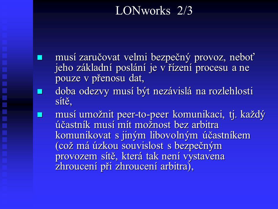 LONworks 2/3 musí zaručovat velmi bezpečný provoz, neboť jeho základní poslání je v řízení procesu a ne pouze v přenosu dat,