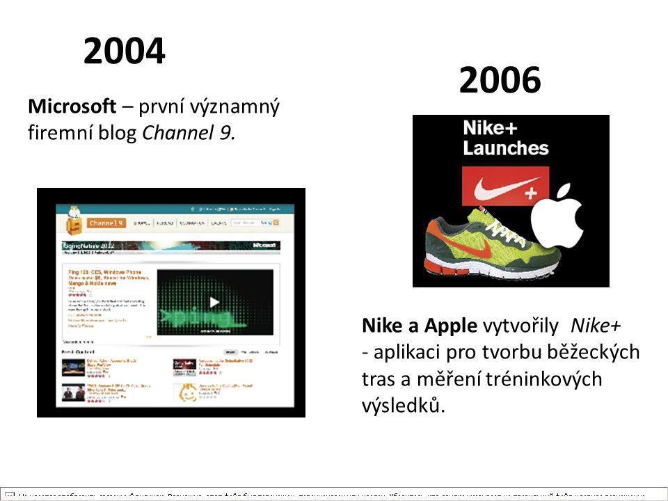 2004 2006 Microsoft – první významný firemní blog Channel 9.