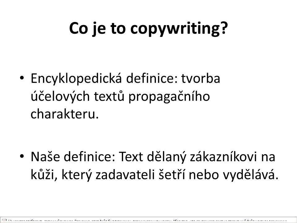 Co je to copywriting Encyklopedická definice: tvorba účelových textů propagačního charakteru.