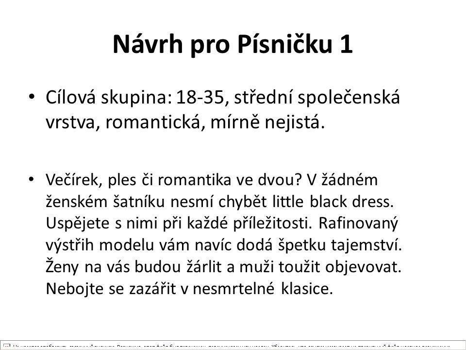 Návrh pro Písničku 1 Cílová skupina: 18-35, střední společenská vrstva, romantická, mírně nejistá.