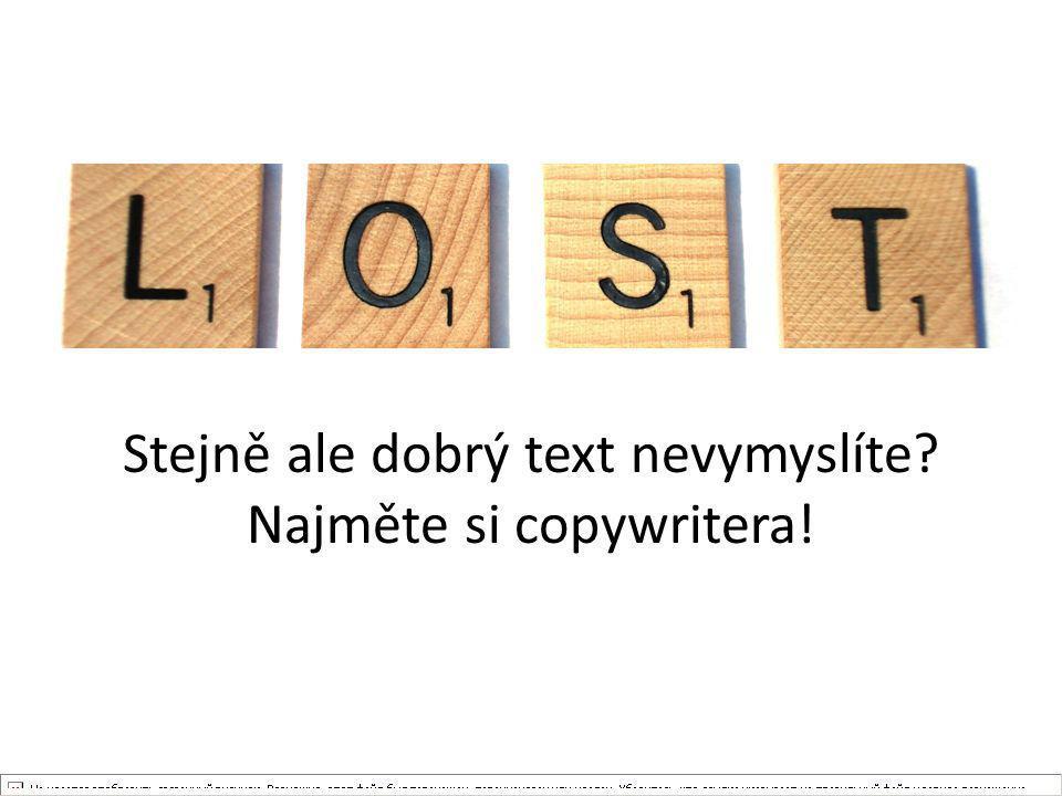 Stejně ale dobrý text nevymyslíte Najměte si copywritera!