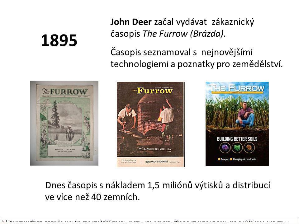 1895 John Deer začal vydávat zákaznický časopis The Furrow (Brázda).