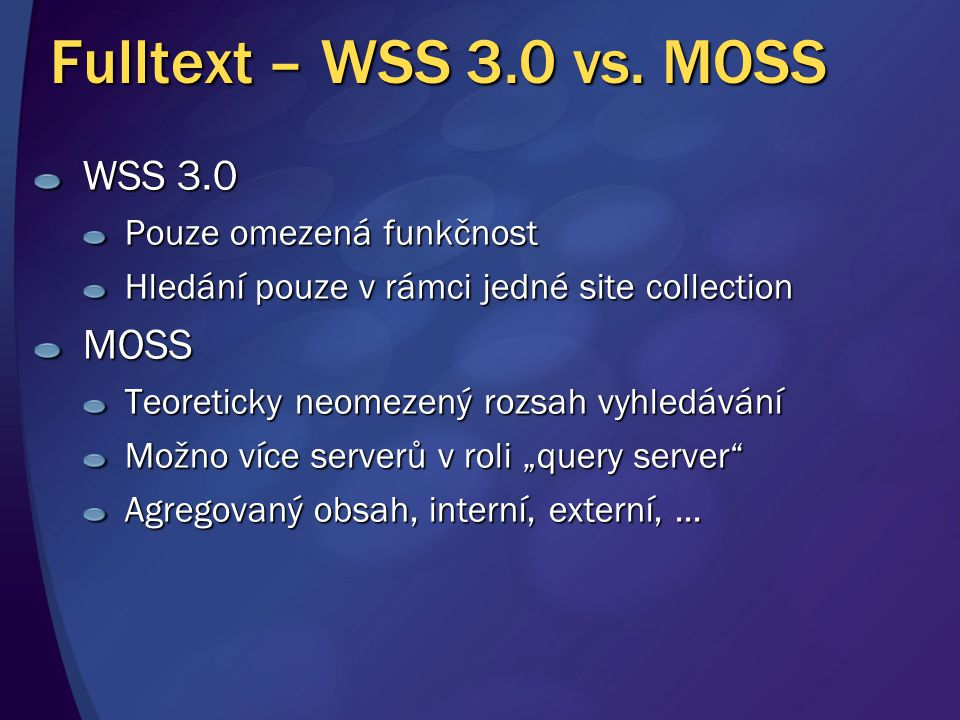 Fulltext – WSS 3.0 vs. MOSS WSS 3.0 MOSS Pouze omezená funkčnost