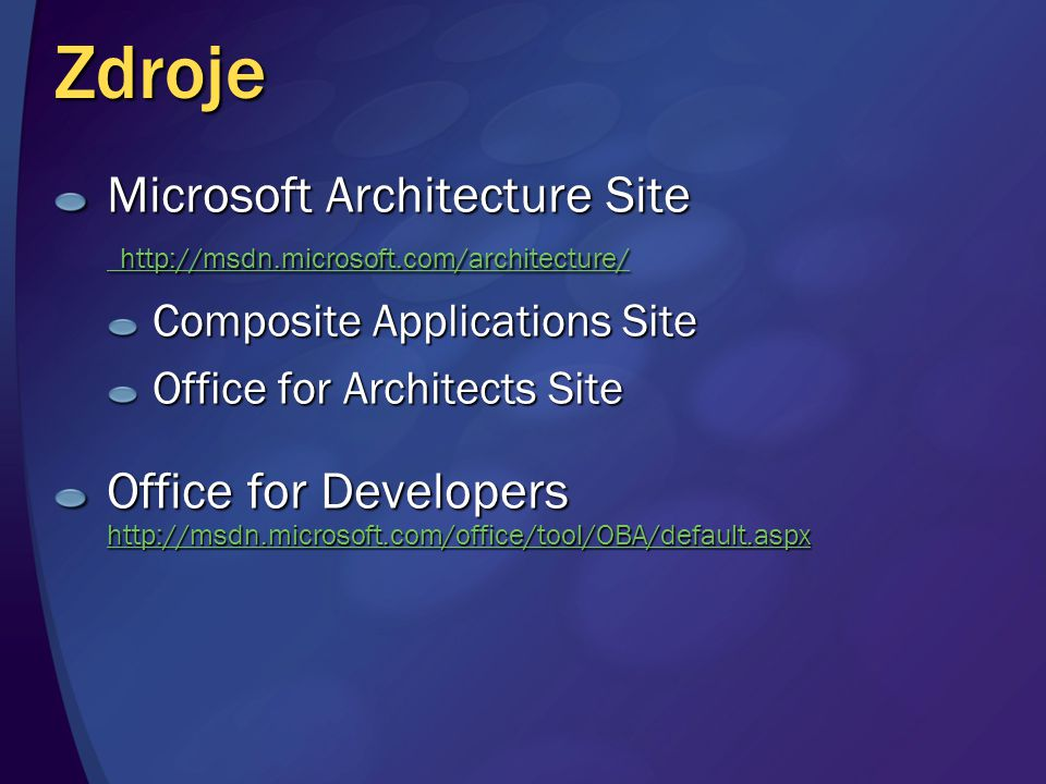 Zdroje Microsoft Architecture Site http://msdn.microsoft.com/architecture/ Composite Applications Site.