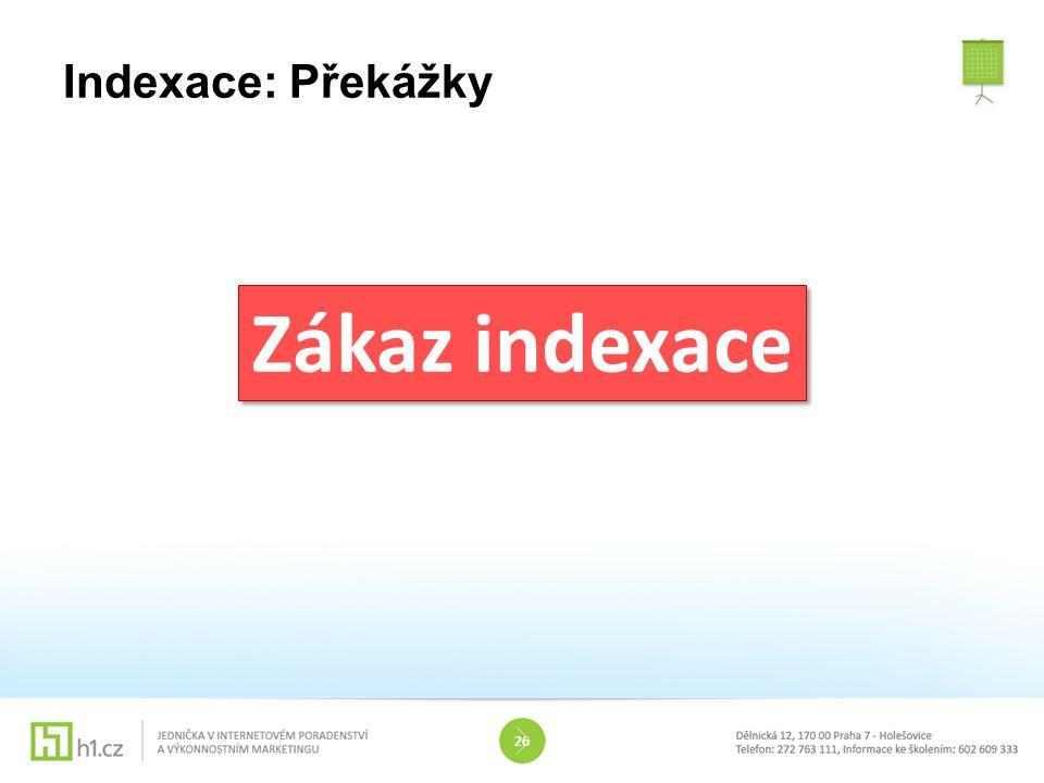 Indexace: Překážky Zákaz indexace 26