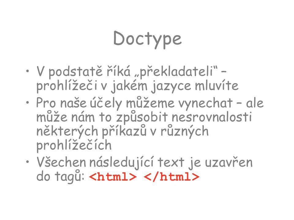 """Doctype V podstatě říká """"překladateli – prohlížeči v jakém jazyce mluvíte."""